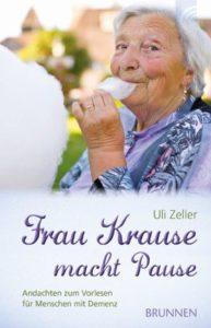 """Uli Zeller: """"Frau Krause macht Pause - Andachten zum Vorlesen für Menschen Demenz"""""""